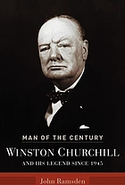Man of the century : Winston Churchill and his legend since 1945