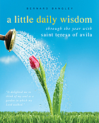 A little daily wisdom : through the year with Saint Teresa of Avila