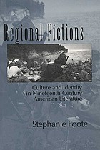 Regional fictions : culture and identity in nineteenth-century American literature