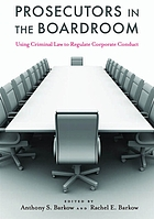 Prosecutors in the boardroom : using criminal law to regulate corporate conduct