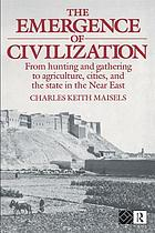 The emergence of civilization : from hunting and gathering to agriculture, cities, and the state in the Near East