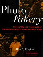 Photo fakery : the history and techniques of photographic deception and manipulation