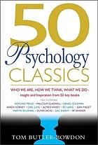 50 psychology classics : who we are, how we think, what we do : insight and inspiration form 50 key books.
