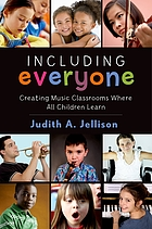 Including everyone : creating music classrooms where all children learn