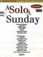 A solo a Sunday : seasonal solos for Advent, Christmas, Easter, Lent, Palm Sunday, Pentecost. Vol. 2