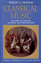 Classical music : the era of Haydn, Mozart, and Beethoven