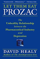 Let them eat Prozac : the unhealthy relationship between the pharmaceutical industry and depression