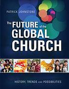 The future of the global church : history, trends and possibilities