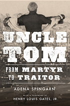 Uncle Tom : from martyr to traitor