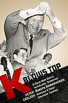 K blows top : a Cold War comic interlude starring Nikita Khrushchev, America's most unlikely tourist