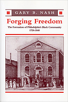 Forging freedom : the formation of Philadelphia's Black community, 1720-1840
