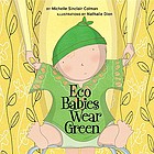 Eco babies wear green / by Michelle Sinclair Colman ; illustrations by Nathalie Dion.