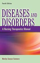 Diseases and disorders : a nursing therapeutics manual