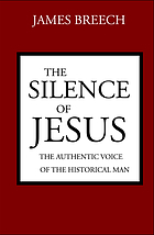 The silence of Jesus : the authentic voice of the historical man
