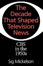 The decade that shaped television news : CBS in the 1950s