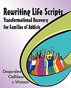 Rewriting life scripts : transformational recovery for families of addicts