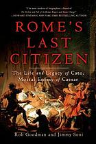 Rome's last citizen : the life and legacy of Cato, mortal enemy of Caesar