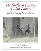 The southern journey of Alan Lomax : words, photographs, and music