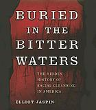 Buried in the bitter waters : the hidden history of racial cleansing in America