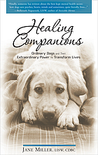 Healing companions : ordinary dogs and their extraordinary power to transform lives