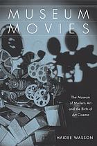 Museum movies : the Museum of Modern Art and the birth of art cinema
