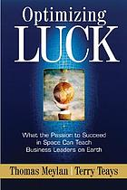 Optimizing luck : what the passion to succeed in space can teach business leaders on earth