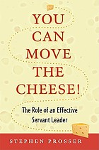 You can move the cheese! : the role of an effective servant-leader