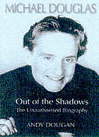 Michael Douglas : out of the shadows : the unauthorised biography