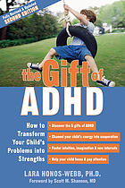 The gift of ADHD : how to transform your child's problems into strengths