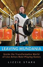 Leaving mundania : inside the transformative world of live action role-playing games