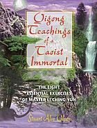 Qigong teachings of a Taoist immortal : the eight essential exercises of Master Li Ching-yun