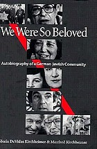 We were so beloved : autobiography of a German Jewish community