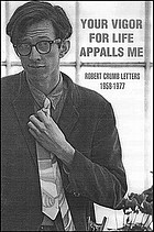 Your vigor for life appalls me : Robert Crumb letters, 1958-1977
