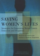 Saving women's lives : strategies for improving breast cancer detection and diagnosis : a Breast Cancer Research Foundation and Institute of Medicine symposium