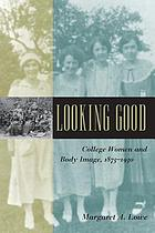 Looking good : college women and body image, 1875-1930