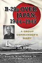 B-29s over Japan, 1944-1945 a group commander's diary