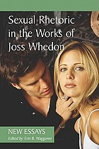 Sexual rhetoric in the works of Joss Whedon : new essays