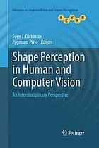 Shape perception in human and computer vision : an interdisciplinary perspective