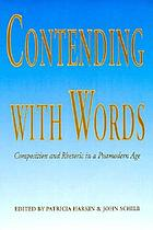 Contending with words : composition and rhetoric in a postmodern age