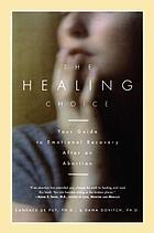 The healing choice : your guide to emotional recovery after an abortion