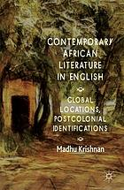 Contemporary African literature in English : global locations, postcolonial identifications