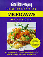 Good Housekeeping new essential microwave handbook : all you need to know to make the most of your machine with over 100 recipes.