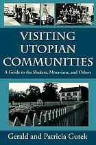 Visiting utopian communities : a guide to the Shakers, Moravians, and others