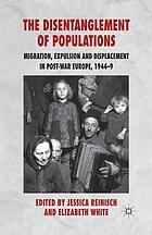The disentanglement of populations : migration, expulsion and displacement in post-war Europe, 1944-9