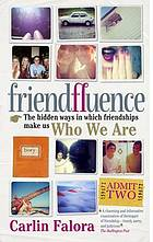 Friendfluence : the hidden ways in which friendships make us who we are