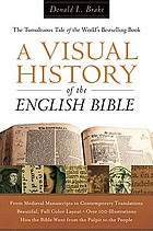 A visual history of the English Bible : the tumultuous tale of the world's bestselling book