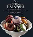 Les petits macarons : colorful French confections to make at home