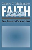 Faith and faithfulness : basic themes in Christian ethics