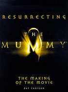 Resurrecting The mummy : the making of the movie