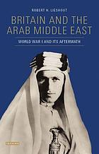 Britain and the Arab Middle East : World War I and its aftermath